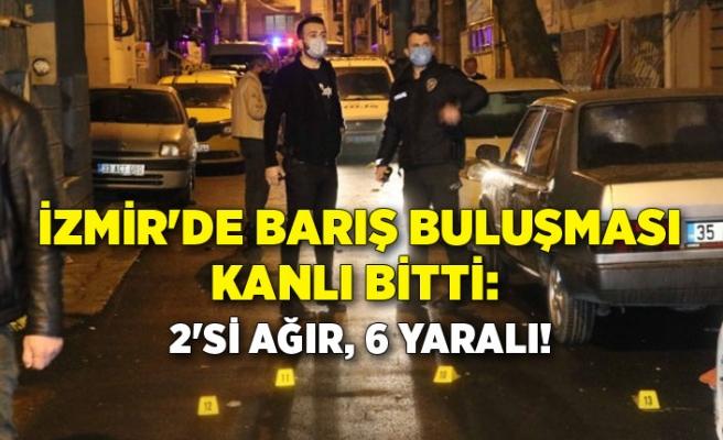 İzmir'de barış buluşması kanlı bitti: 2'si ağır, 6 yaralı!