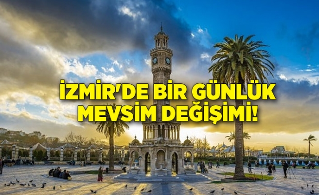İzmir'de bir günlük mevsim değişimi!