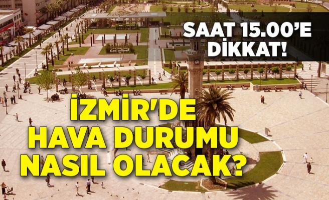 İzmir'de hava durumu nasıl olacak?