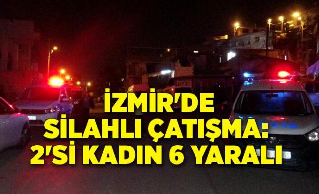 İzmir'de silahlı çatışma: 2'si kadın 6 yaralı
