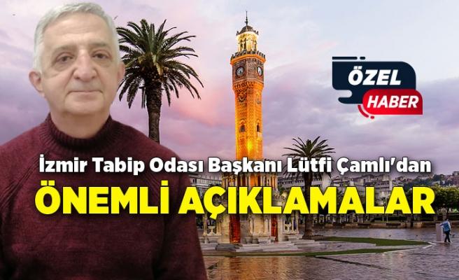 İzmir Tabip Odası Başkanı Lütfi Çamlı'dan çarpıcı açıklamalar