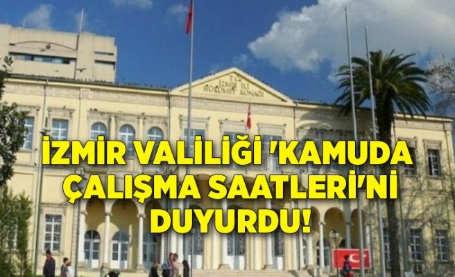 İzmir Valiliği 'kamuda çalışma saatleri'ni duyurdu!