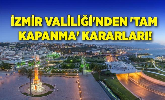 İzmir Valiliği'nden 'tam kapanma' kararları!