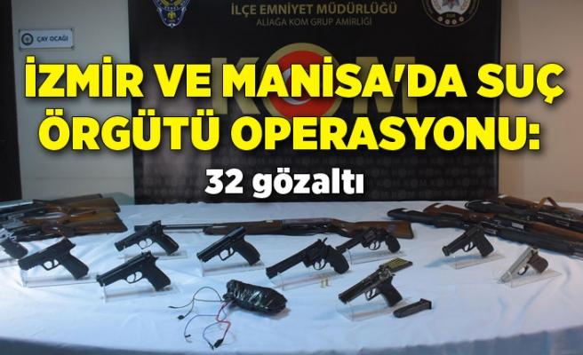 İzmir ve Manisa'da suç örgütü operasyonu: 32 gözaltı
