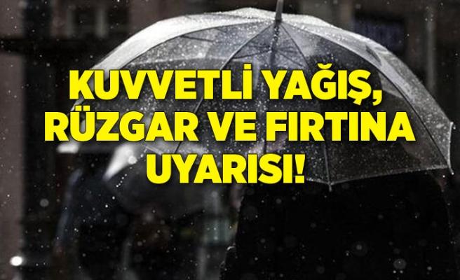 Kuvvetli yağış, rüzgar ve fırtına uyarısı!