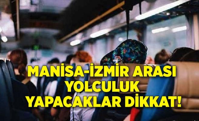 Manisa-İzmir arası yolculuk yapacaklar dikkat!