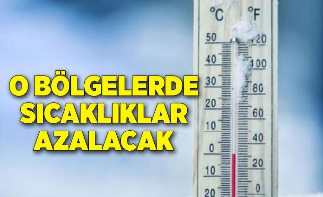 O bölgelerde sıcaklıklar azalacak