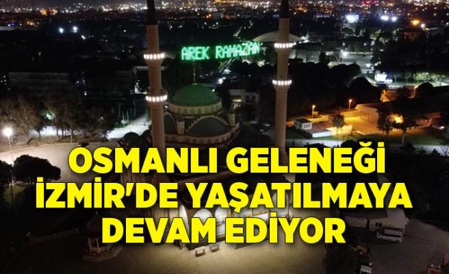 Osmanlı geleneği İzmir'de yaşatılmaya devam ediyor