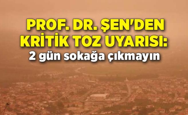 Prof. Dr. Şen'den kritik toz uyarısı: 2 gün sokağa çıkmayın