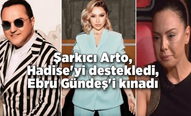 Şarkıcı Arto, Hadise'yi destekledi, Ebru Gündeş'i kınadı
