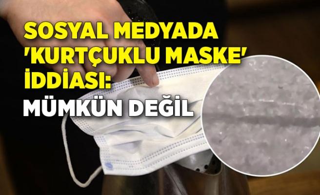 Sosyal medyada 'kurtçuklu maske' iddiası: Mümkün değil