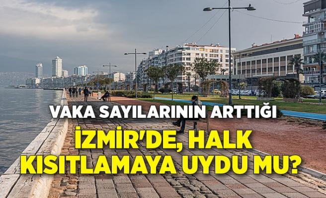 Vaka sayılarının arttığı İzmir'de, halk kısıtlamaya uydu mu?