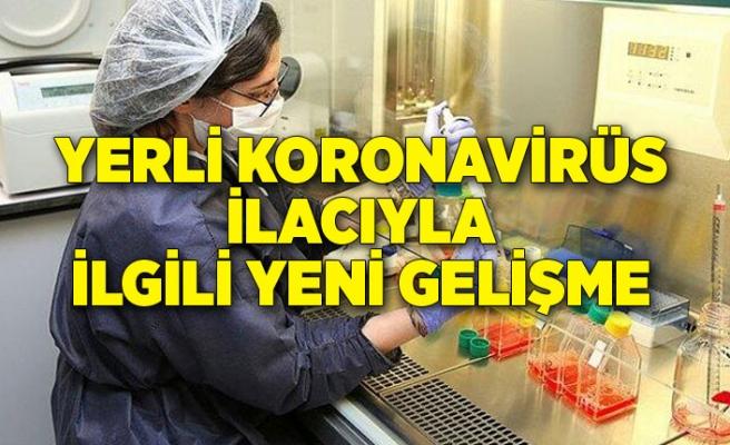 Yerli koronavirüs ilacıyla ilgili yeni gelişme