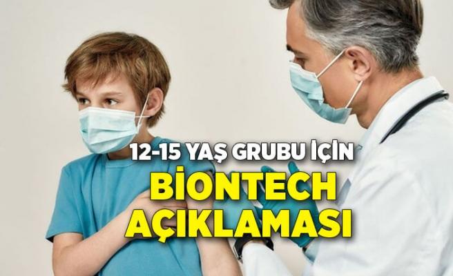 12-15 yaş grubu için flaş BioNTech açıklaması