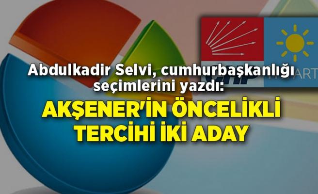 Abdulkadir Selvi, cumhurbaşkanlığı seçimlerini yazdı: Akşener'in öncelikli tercihi iki aday