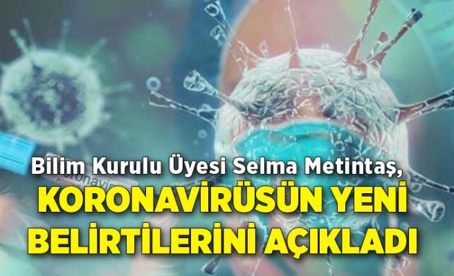 Bilim Kurulu Üyesi Selma Metintaş, koronavirüsün yeni belirtilerini açıkladı