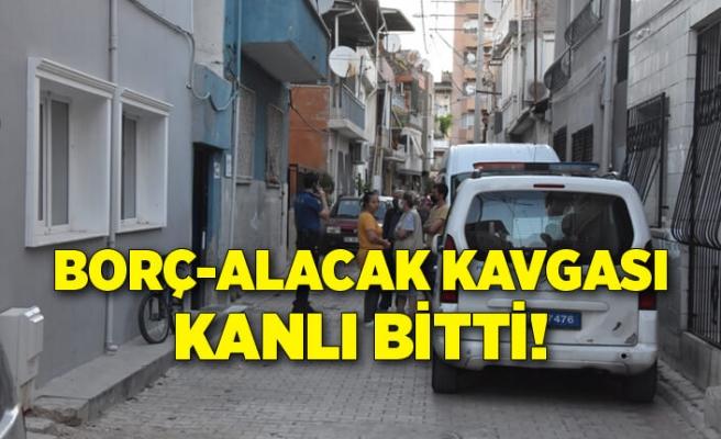 İzmir Bornova'da borç-alacak kavgası kanlı bitti!