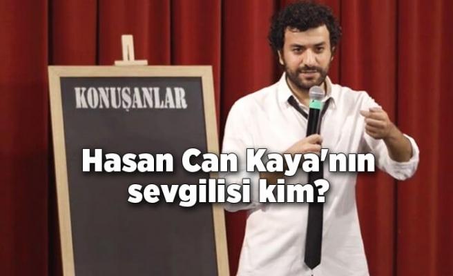 Hasan Can Kaya'nın sevgilisi kim?