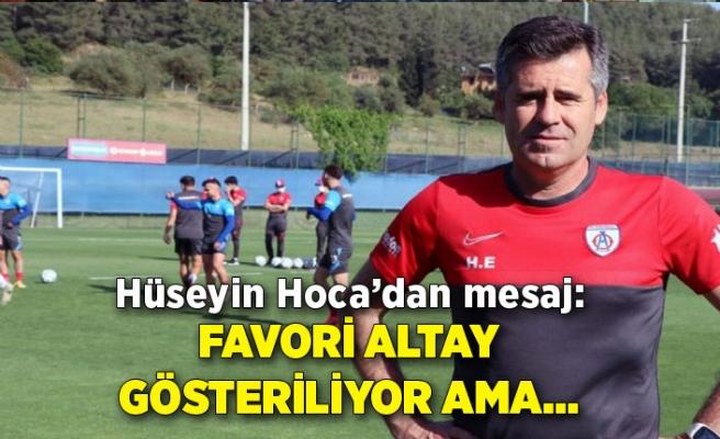 Hüseyin Hoca'dan mesaj: Favori Altay gösteriliyor ama…