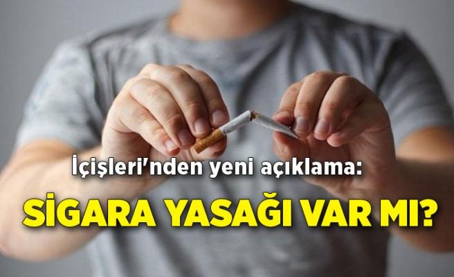 İçişleri'nden yeni açıklama: Sigara yasağı var mı?