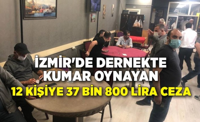 İzmir'de dernekte kumar oynayan 12 kişiye 37 bin 800 lira ceza