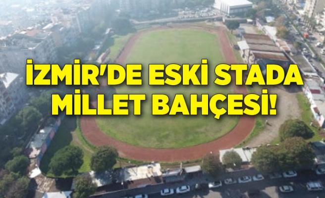 İzmir'de eski stada millet bahçesi!