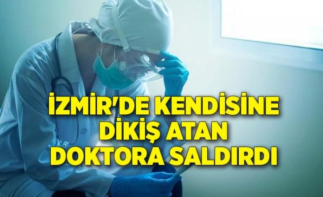 İzmir'de hasta kendisine dikiş atan doktora saldırdı