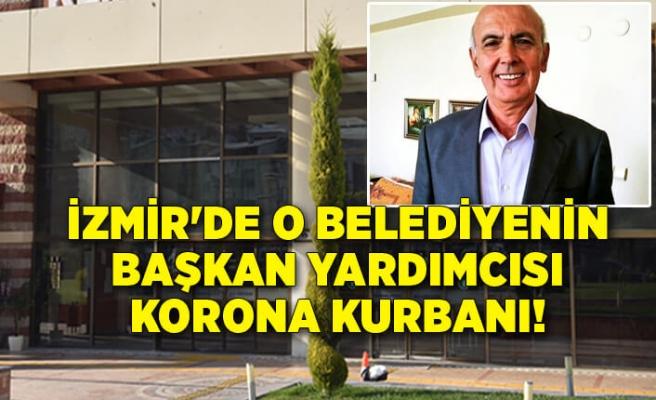 İzmir'de o belediyenin başkan yardımcısı korona kurbanı!