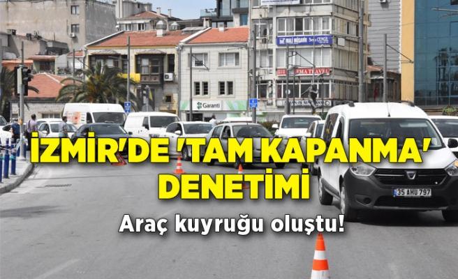İzmir'de 'tam kapanma' denetimi; araç kuyruğu oluştu