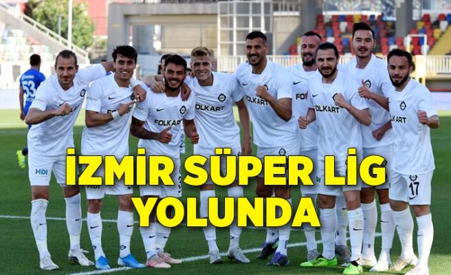 İzmir Süper Lig yolunda