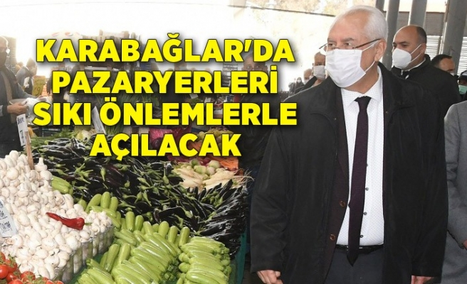 Karabağlar'da pazaryerleri sıkı önlemlerle açılacak