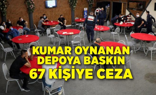 Kumar oynanan depoya baskın; 67 kişiye 176 bin lira ceza