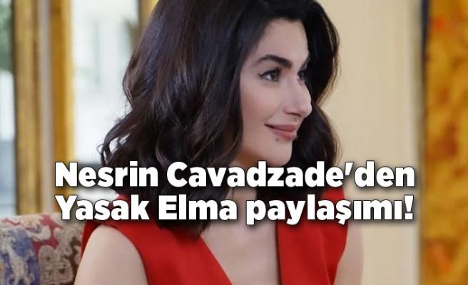 Nesrin Cavadzade'den Yasak Elma paylaşımı!