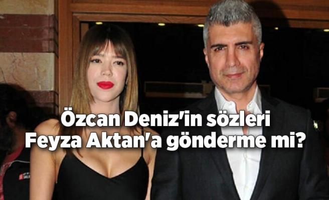 Özcan Deniz'in sözleri Feyza Aktan'a gönderme mi?