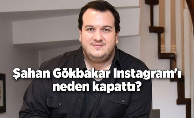 Şahan Gökbakar neden Instagram'ı kapattığını açıkladı