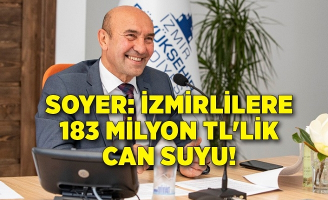 Soyer: İzmirlilere 183 milyon TL'lik can suyu!