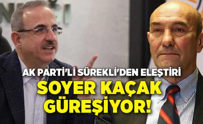 AK Parti'li Sürekli'den Tunç Soyer eleştirisi: Soyer kaçak güreşiyor!