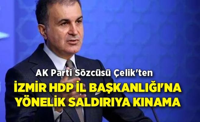 AK Parti Sözcüsü Çelik'ten İzmir HDP İl Başkanlığı'na yönelik saldırıya kınama
