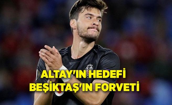 Altay'ın hedefi Beşiktaş'ın forveti