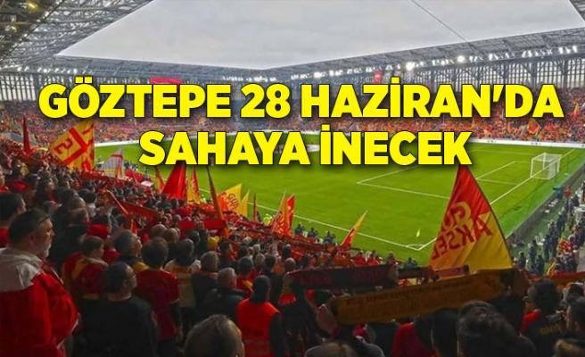 Göztepe 28 Haziran'da sahaya inecek