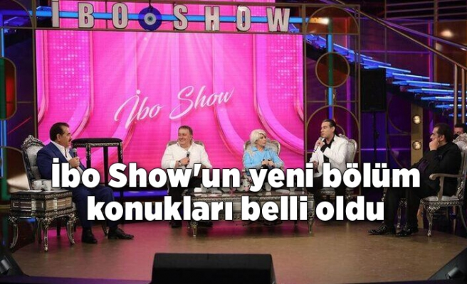 İbo Show'un yeni bölüm konukları belli oldu