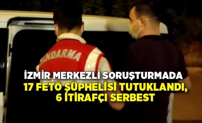 İzmir merkezli soruşturmada 17 FETÖ şüphelisi tutuklandı, 6 itirafçı serbest