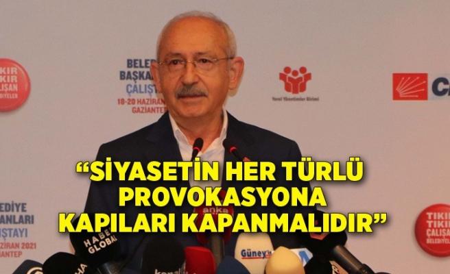 Kılıçdaroğlu: Siyasetin her türlü provokasyona kapıları kapanmalıdır