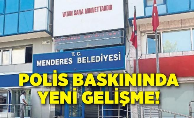Menderes Belediyesi'ne polis baskınında yeni gelişme!
