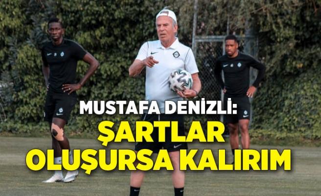 Mustafa Denizli: Şartlar oluşursa kalırım