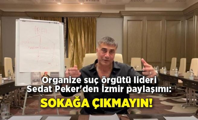Organize suç örgütü lideri Sedat Peker'den İzmir paylaşımı: Sokağa çıkmayın!