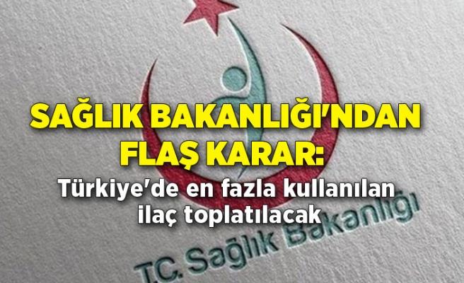Sağlık Bakanlığı'ndan flaş karar: Türkiye'de en fazla kullanılan ilaç toplatılacak
