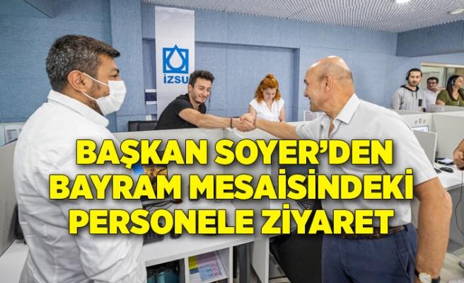 Başkan Soyer'den bayram mesaisindeki personele ziyaret