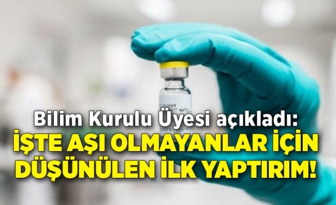 Bilim Kurulu Üyesi açıkladı: İşte aşı olmayanlar için düşünülen ilk yaptırım!