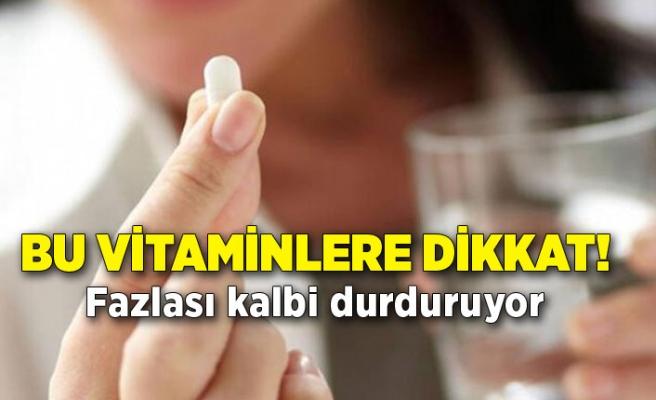 Bu vitaminlere dikkat! Fazlası kalbi durduruyor